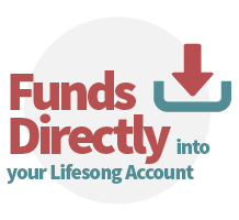 Funds Directly into Your Lifesong Account