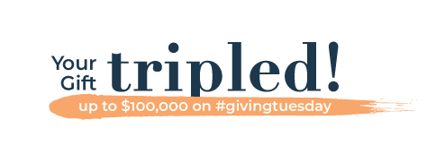 Your Gift Tripled! up to $100,000 on #givingtuesday